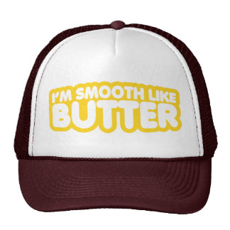 I'm Smooth Like Butter Hats