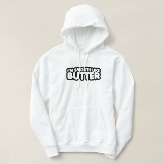 I'm Smooth Like Butter Hooded Pullovers