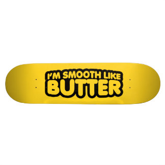 I'm Smooth Like Butter Skate Decks