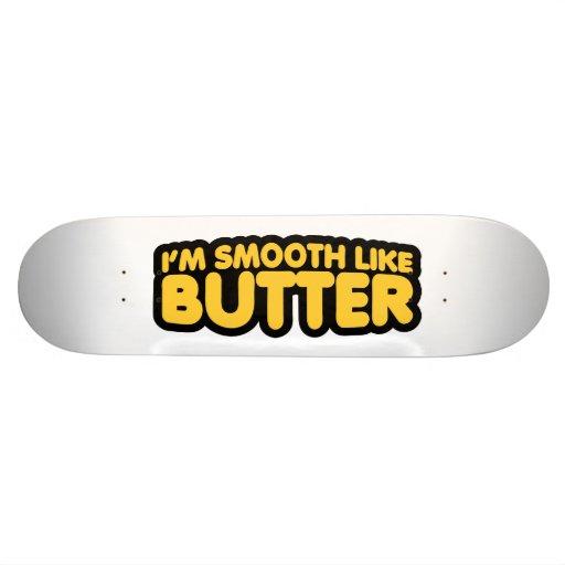 I'm Smooth Like Butter Skateboard Deck