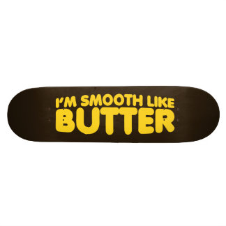 I'm Smooth Like Butter Skateboard Decks