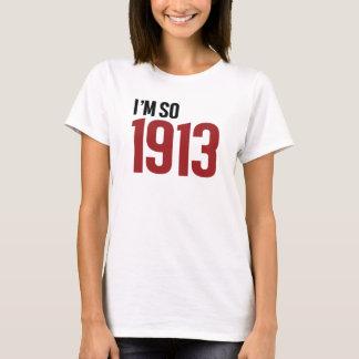 I'm so 1913 T-Shirt