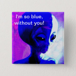 I'm so Blue Without You 15 Cm Square Badge