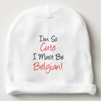 I'm So Cute I Must Be Belgian Baby Hat Baby Beanie