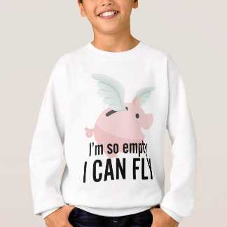 I'm So Empty Can Fly Pig Funny Sweatshirt