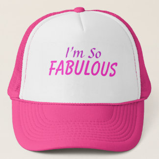 I'm So Fabulous Trucker Hat