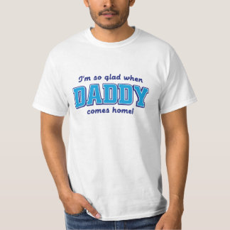 I'm so glad when daddy comes home. shirt