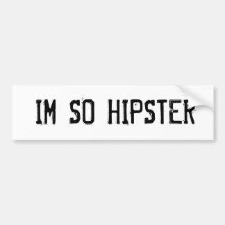I'm So Hipster Bumper Sticker