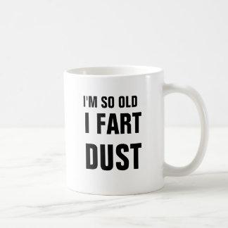 I'm so old I fart dust Coffee Mug