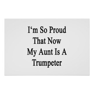 I'm So Proud That Now My Aunt Is A Trumpeter Poster