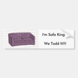I'm Sofa King...We Todd It!!! Bumper Sticker