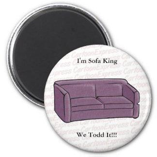 I'm Sofa King We Todd It!!! Fridge Magnet