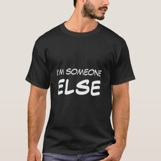 I'm someone ELSE T-Shirt