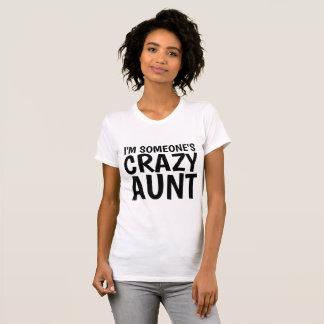 I'M SOMEONE'S CRAZY AUNT T-shirts