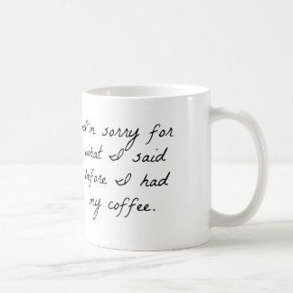 IM SORRY FOR WHAT I SAID BEFORE I HAD MY COFFEE MU COFFEE MUG