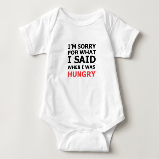 I'm Sorry For What I Said When I Was Hungry Baby Bodysuit