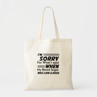 I'm Sorry For What I said When My Blood Sugar Tote Bag