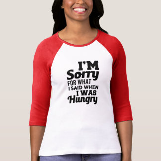 I'm Sorry, I was Hungry funny shirt