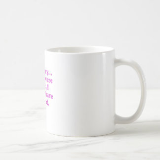 Im Sorry If You were Right I Would have Agreed Coffee Mug