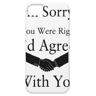 I'm Sorry, If You Were Right, I'd Agree With You.. iPhone 5 Case