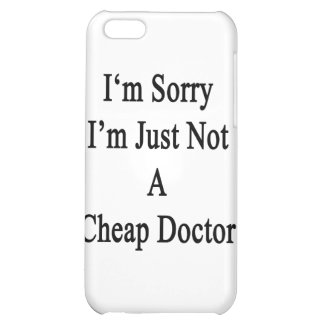 I'm Sorry I'm Just Not A Cheap Doctor iPhone 5C Cover