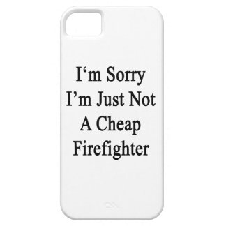I'm Sorry I'm Just Not A Cheap Firefighter iPhone 5 Case