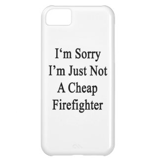 I'm Sorry I'm Just Not A Cheap Firefighter iPhone 5C Covers