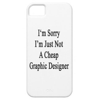 I'm Sorry I'm Just Not A Cheap Graphic Designer iPhone 5 Cover