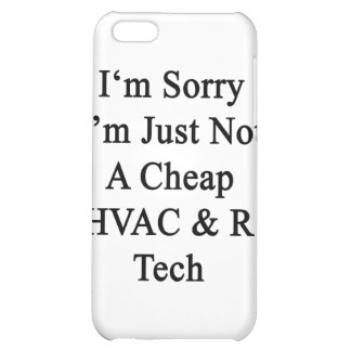 I'm Sorry I'm Just Not A Cheap HVAC R Tech Case For iPhone 5C