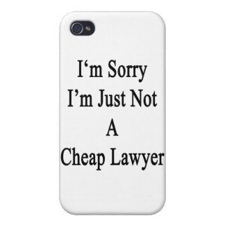 I'm Sorry I'm Just Not A Cheap Lawyer iPhone 4/4S Cases