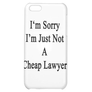 I'm Sorry I'm Just Not A Cheap Lawyer iPhone 5C Cases