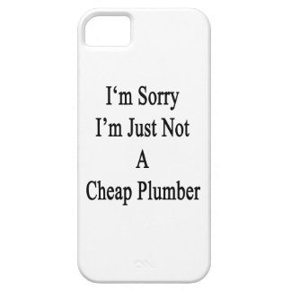 I'm Sorry I'm Just Not A Cheap Plumber iPhone 5 Covers