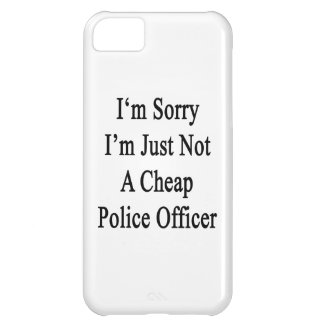 I'm Sorry I'm Just Not A Cheap Police Officer iPhone 5C Case