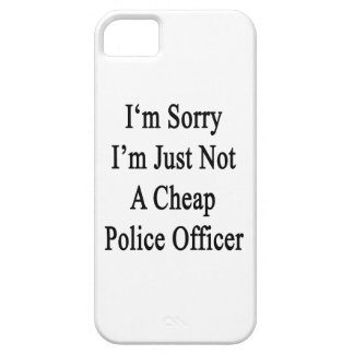 I'm Sorry I'm Just Not A Cheap Police Officer iPhone 5 Case