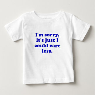 Im Sorry Its Just that I could Care Less Baby T-Shirt