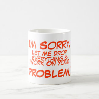 I'm Sorry, , Let Me Drop, Everything &, Work On... Coffee Mug