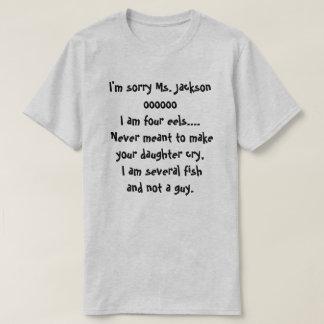 I'm sorry Ms. Jackson oooooo I am four eels.... T-Shirt