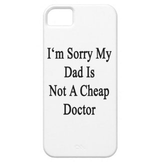 I'm Sorry My Dad Is Not A Cheap Doctor iPhone 5 Covers