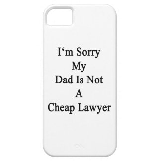 I'm Sorry My Dad Is Not A Cheap Lawyer iPhone 5 Case