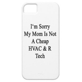 I'm Sorry My Mom Is Not A Cheap HVAC R Tech iPhone 5 Covers