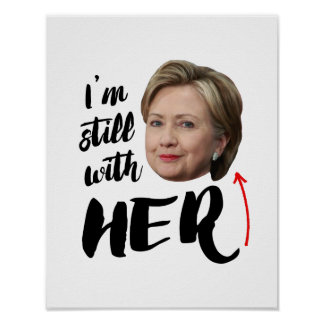 I'm still with Her - I'm still with Hillary -- .pn Poster