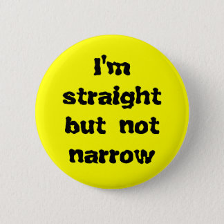 I'm straight but not narrow 6 cm round badge