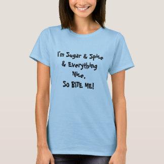 I'm Sugar & Spice & Everything Nice, So BITE ME! T-Shirt