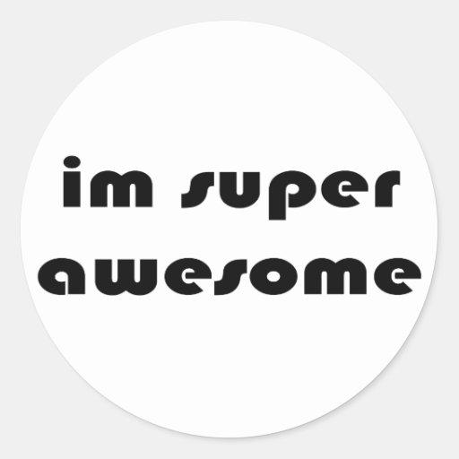 """""""Im super awesome"""" Round Sticker"""