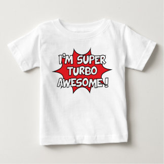 I'm super turbo awesome! baby T-Shirt