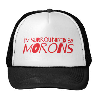 I'm surrounded by MORONS Cap