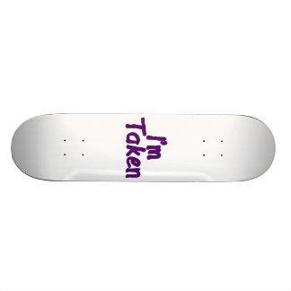 I'm Taken Skate Board
