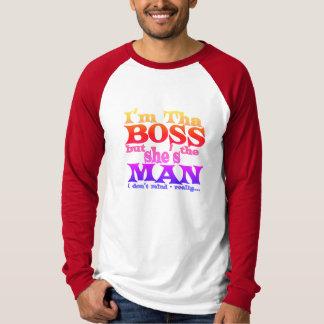 I'm tha BOSS but she's the MAN Shirt