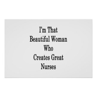 I'm That Beautiful Woman Who Creates Great Nurses Poster