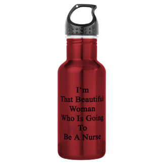 I'm That Beautiful Woman Who Is Going To Be A Nurs 532 Ml Water Bottle
